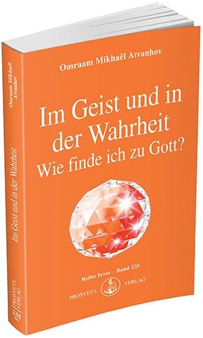 Im Geist und in der Wahrheit - Wie finde ich zu Gott?