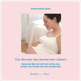 Buch - Das Wunder des werdenden Lebens - bewusste Elternschaft...